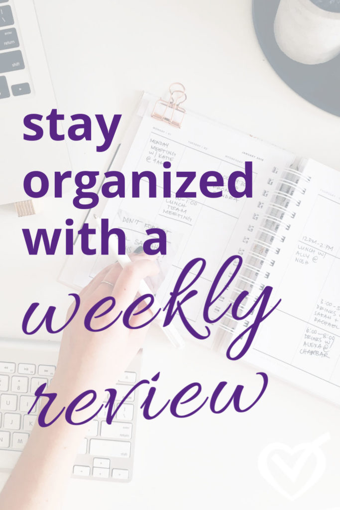 Stay organized with a weekly review.