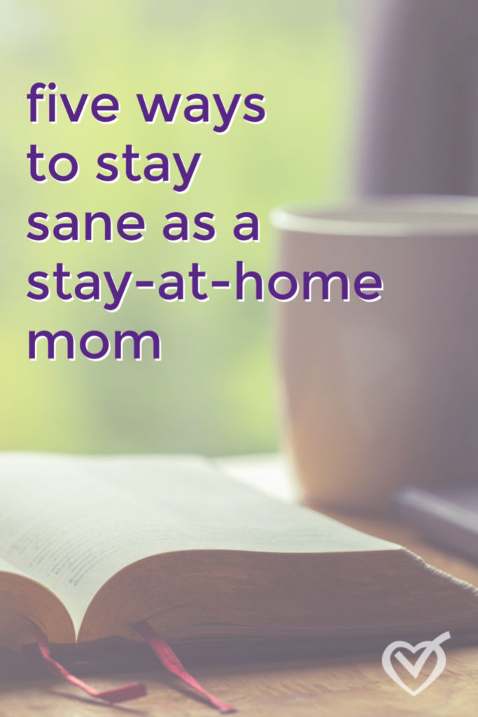 How to stay sane as a stay-at-home mom