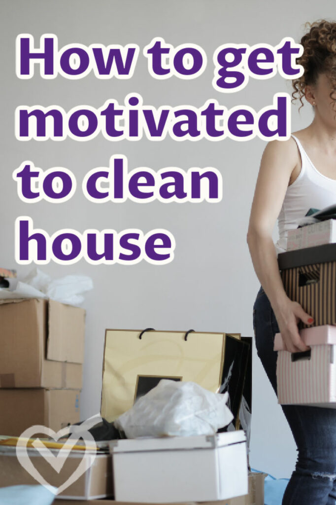 How to get motivated to clean house