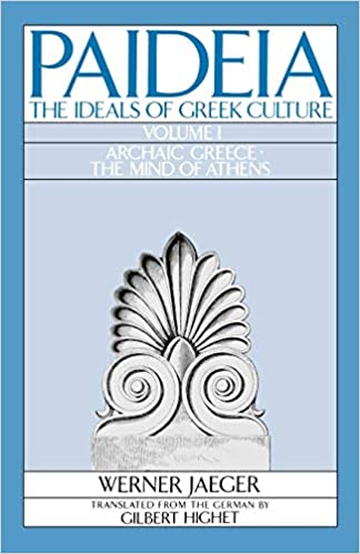 Paideia: The Ideals of Greek Culture Volume I: Archaic Greece