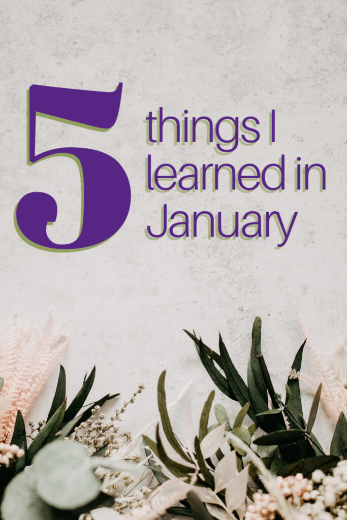 In lieu of social media posts, I'm reviving the old-school practice of a hodgepodge personal reflection blog post. Join me for 5 things I learned in January.